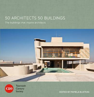 50 Architects 50 Buildings by Twentieth Century Society