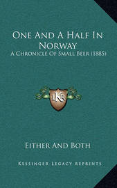 One and a Half in Norway: A Chronicle of Small Beer (1885) by Either and Both