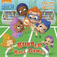Bubble Ball Game! (Bubble Guppies) by Mary Tillworth