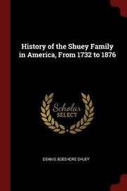 History of the Shuey Family in America, from 1732 to 1876 by Dennis Boeshore Shuey image