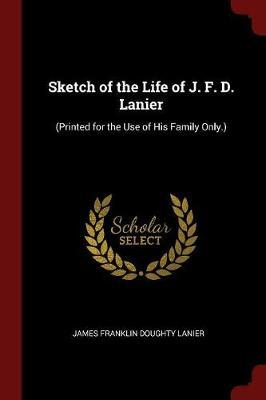 Sketch of the Life of J. F. D. Lanier by James Franklin Doughty Lanier