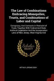 The Law of Combinations Embracing Monopolies, Trusts, and Combinations of Labor and Capital by Arthur Jerome Eddy image