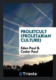 Proletcult (Proletarian Culture) by Eden Paul