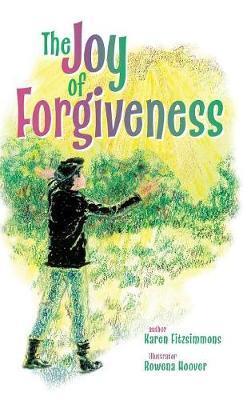 The Joy of Forgiveness by Karen Fitzsimmons