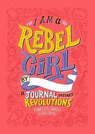 Rebel Girls: I Am a Rebel Girl - Journal