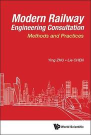 Modern Railway Engineering Consultation: Methods And Practices by Ying Zhu