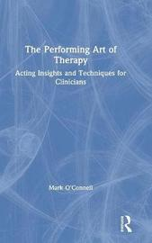The Performing Art of Therapy by Mark O'Connell