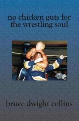 No Chicken Guts for the Wrestling Soul by Bruce Dwight Collins image