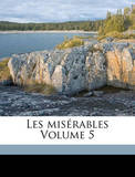 Les Miserables Volume 5 by Hugo Victor 1802-1885