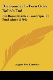 Die Spanier In Peru Oder Rolla's Tod: Ein Romantisches Trauerspiel In Funf Akten (1796) by August Von Kotzebue image