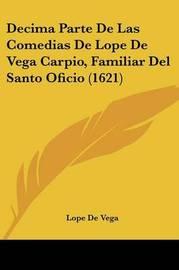 Decima Parte de Las Comedias de Lope de Vega Carpio, Familiar del Santo Oficio (1621) by Lope , de Vega
