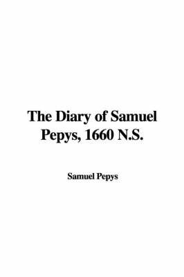 The Diary of Samuel Pepys, 1660 N.S. by Samuel Pepys