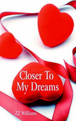 Closer To My Dreams by ZZ Williams