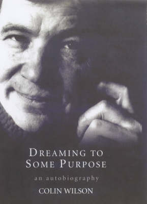 Dreaming To Some Purpose by Colin Wilson