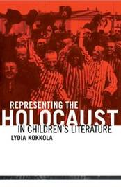 Representing the Holocaust in Children's Literature by Lydia Kokkola