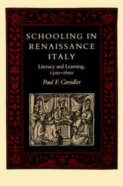Schooling in Renaissance Italy by Paul F Grendler