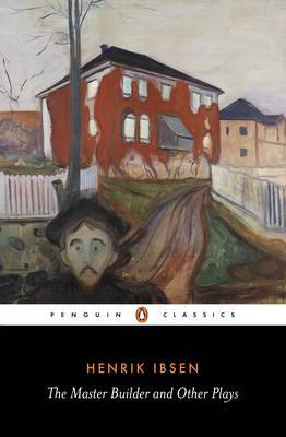 The Master Builder and Other Plays by Henrik Ibsen