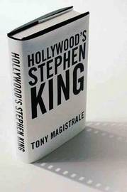 Hollywood's Stephen King by Tony Magistrale