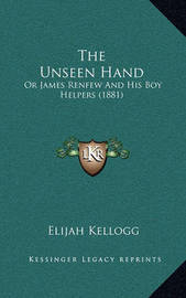 The Unseen Hand: Or James Renfew and His Boy Helpers (1881) by Elijah Kellogg