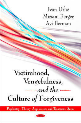 Victimhood, Vengefulness & the Culture of Forgiveness