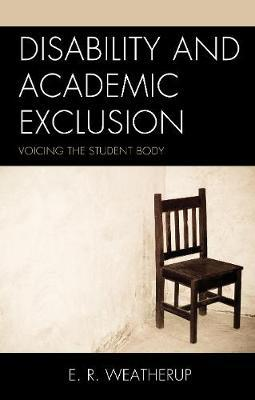 Disability and Academic Exclusion by E. R. Weatherup