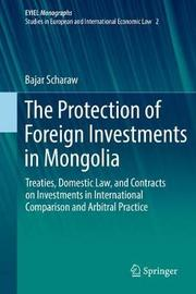 The Protection of Foreign Investments in Mongolia by Bajar Scharaw