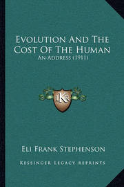 Evolution and the Cost of the Human: An Address (1911) by Eli Frank Stephenson