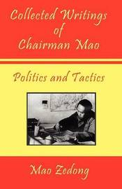 Collected Writings of Chairman Mao - Politics and Tactics by Mao Zedong