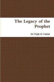 The Legacy of the Prophet by Ibn Rajab Al-Hanbali