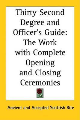 Thirty Second Degree and Officer's Guide: The Work with Complete Opening and Closing Ceremonies by Ancient and Accepted Scottish Rite image