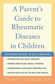 A Parent's Guide to Rheumatic Disease in Children by Thomas J. A Lehman