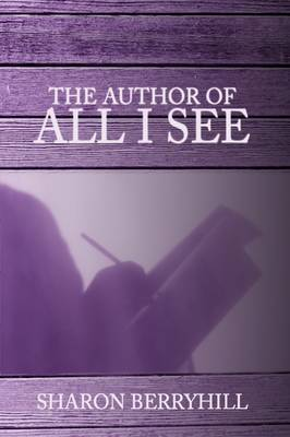 The Author of All I See by Sharon Berryhill