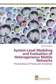 System-Level Modeling and Evaluation of Heterogeneous Mobile Networks by Taranetz Martin