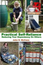 Practical Self-Reliance - Reducing Your Dependency on Others by John D. McCann