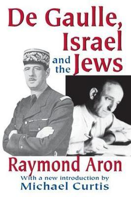 De Gaulle, Israel and the Jews by Raymond Aron