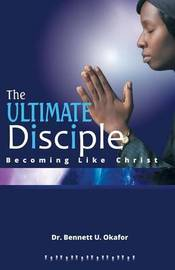 The Ultimate Disciple by Dr Bennett U Okafor image