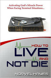 How to Live and Not Die by Norvel Hayes