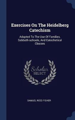Exercises on the Heidelberg Catechism by Samuel Reed Fisher image