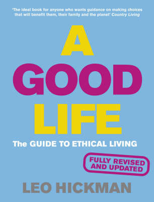 A Good Life, A by Leo Hickman