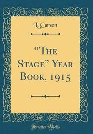 """The Stage"" Year Book, 1915 (Classic Reprint) by L. Carson image"