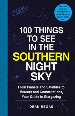 100 Things to See in the Southern Night Sky by Dean Regas