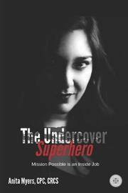 The Undercover Superhero by Anita Myers