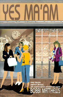 Yes Ma'am: The Truth about Retail, an Associate's Point of View by Bobbi Matthews image