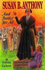 Susan B. Anthony: and Justice for All by Jeanne Gehret image