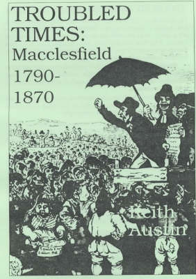 Troubled Times: Macclesfield 1790-1870 by Keith Austin