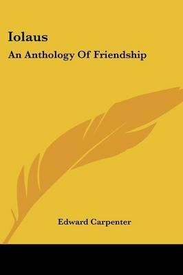 Iolaus: An Anthology of Friendship by Edward Carpenter