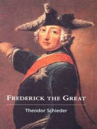 Frederick the Great by Theodor Schieder