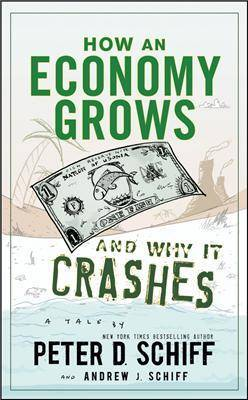 How an Economy Grows and Why It Crashes by Andrew J. Schiff