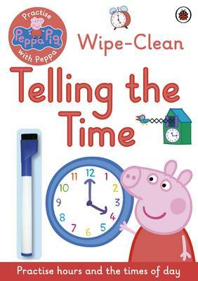 Peppa Pig: Practise with Peppa: Wipe-Clean Telling the Time by Peppa Pig