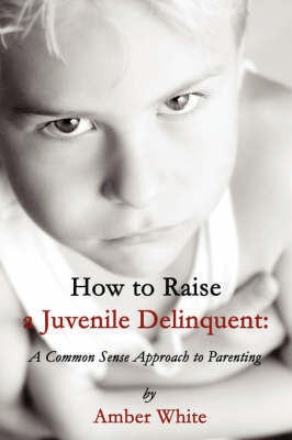 How to Raise a Juvenile Delinquent by Amber White image